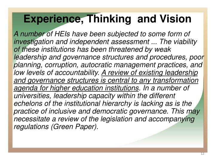 A number of HEIs have been subjected to some form of investigation and independent assessment ... The viability of these institutions has been threatened by weak leadership and governance structures and procedures, poor planning, corruption, autocratic management practices, and low levels of accountability.