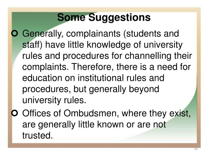 Generally, complainants (students and staff) have little knowledge of university rules and procedures for channelling their complaints. Therefore, there is a need for education on institutional rules and procedures, but generally beyond university rules.