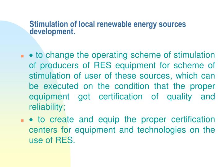 Stimulation of local renewable energy sources development.