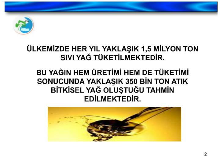 ÜLKEMİZDE HER YIL YAKLAŞIK 1,5 MİLYON TON