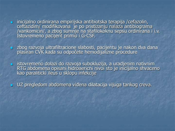 inicijalno ordinirana empirijska antibiotska terapija /cefazolin, ceftazidim/ modifikovana