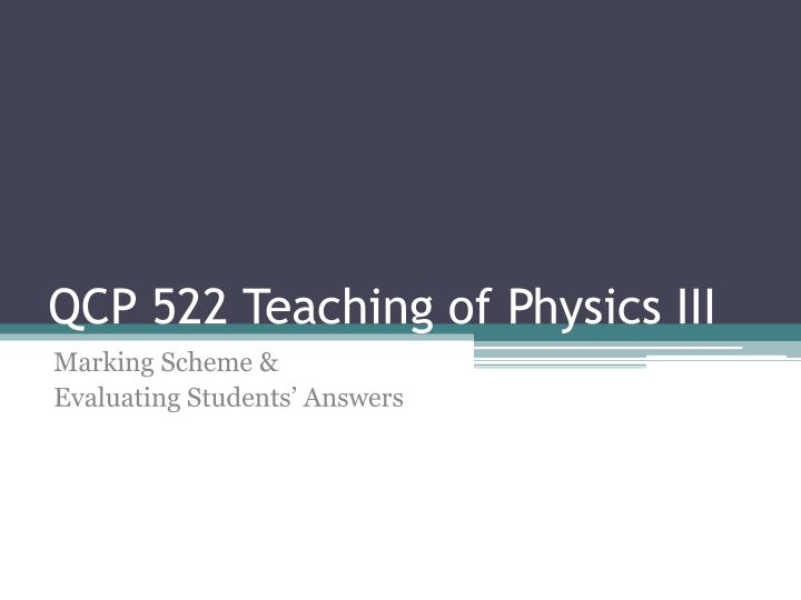 Qcp 522 teaching of physics iii