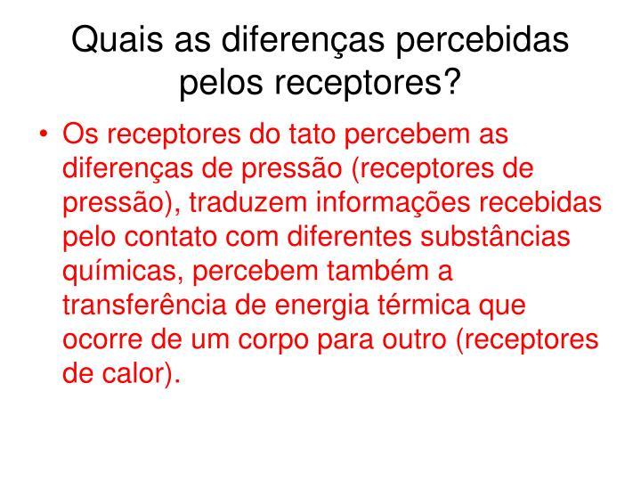 Quais as diferenças percebidas pelos receptores?