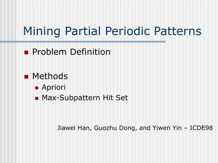 Mining Partial Periodic Patterns