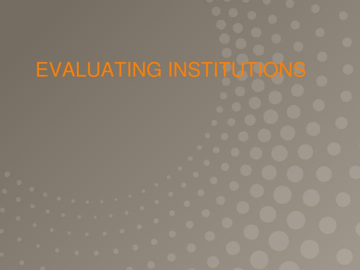 EVALUATING INSTITUTIONS