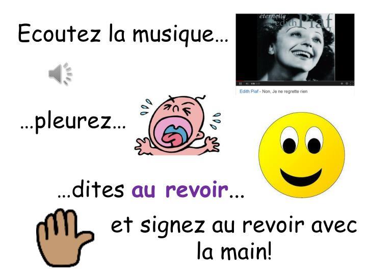 Ecoutez la musique…