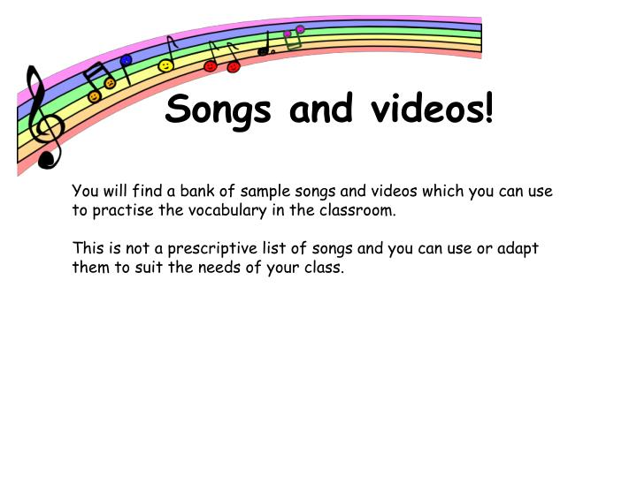Songs and videos!