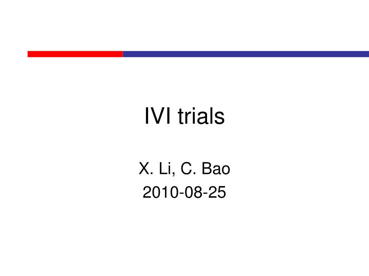 Ivi trials