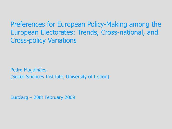 Preferences for European Policy-Making among the European Electorates: Trends, Cross-national, and C...