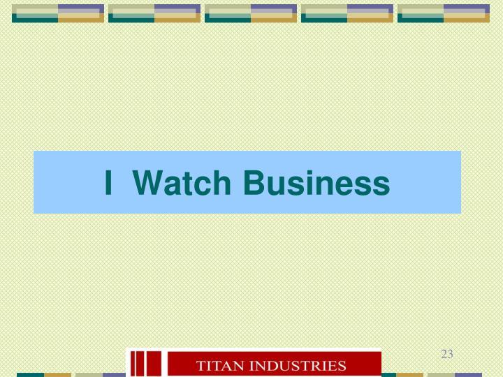 I  Watch Business