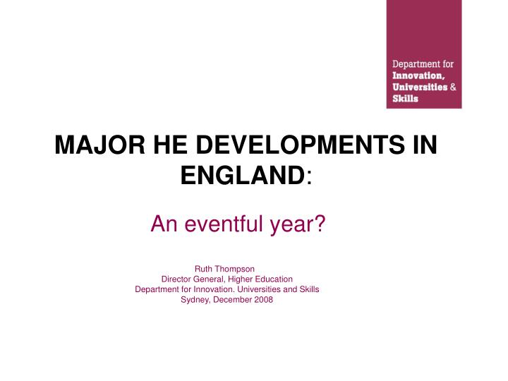 MAJOR HE DEVELOPMENTS IN ENGLAND