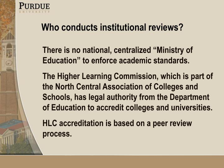 Who conducts institutional reviews?