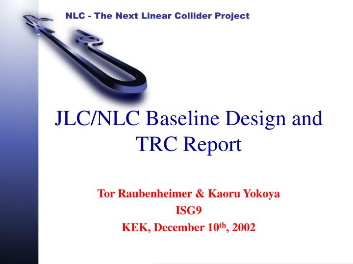 Jlc nlc baseline design and trc report