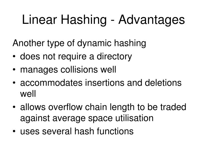 Linear Hashing - Advantages