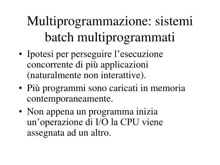 Multiprogrammazione: sistemi batch multiprogrammati