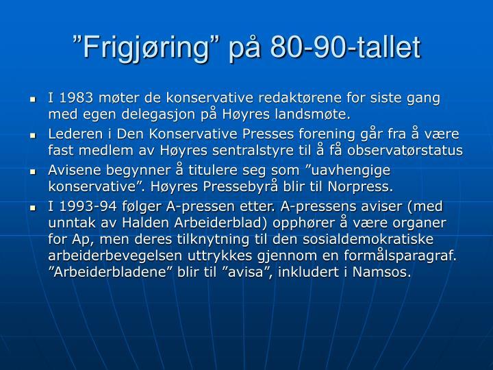 """""""Frigjøring"""" på 80-90-tallet"""