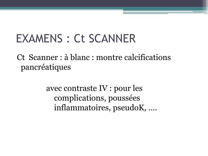 EXAMENS : Ct SCANNER