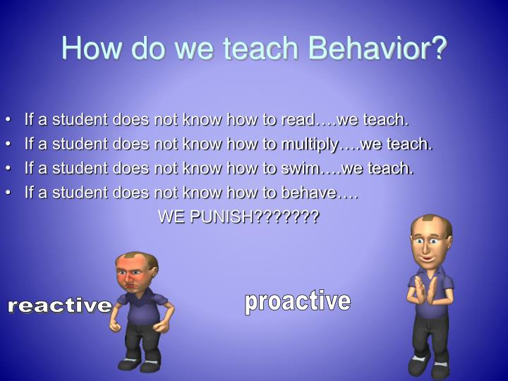 How do we teach Behavior?