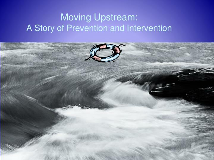 Moving Upstream: