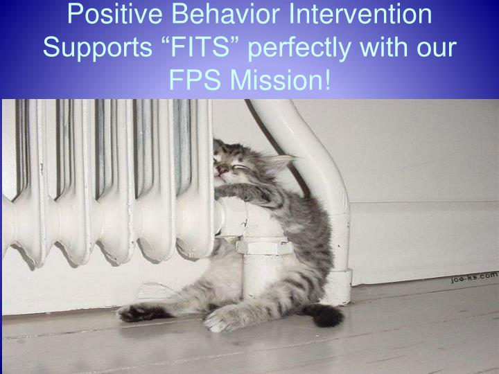 "Positive Behavior Intervention Supports ""FITS"" perfectly with our FPS Mission!"