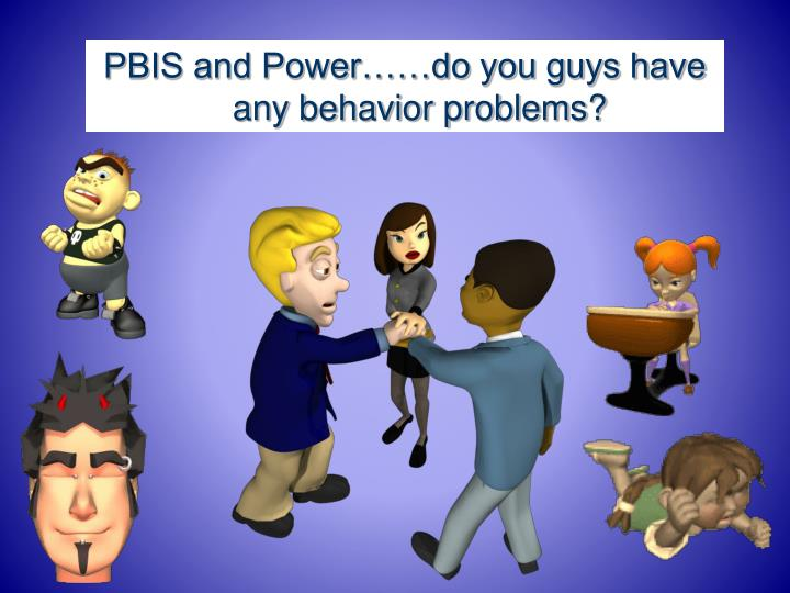PBIS and Power……do you guys have any behavior problems?