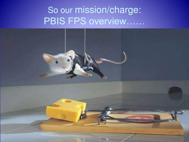 So our mission charge pbis fps overview