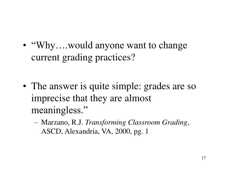 """Why….would anyone want to change current grading practices?"