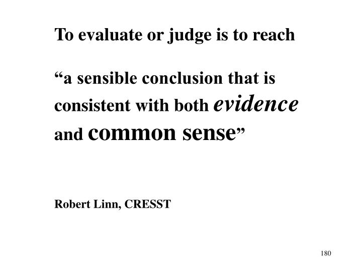To evaluate or judge is to reach
