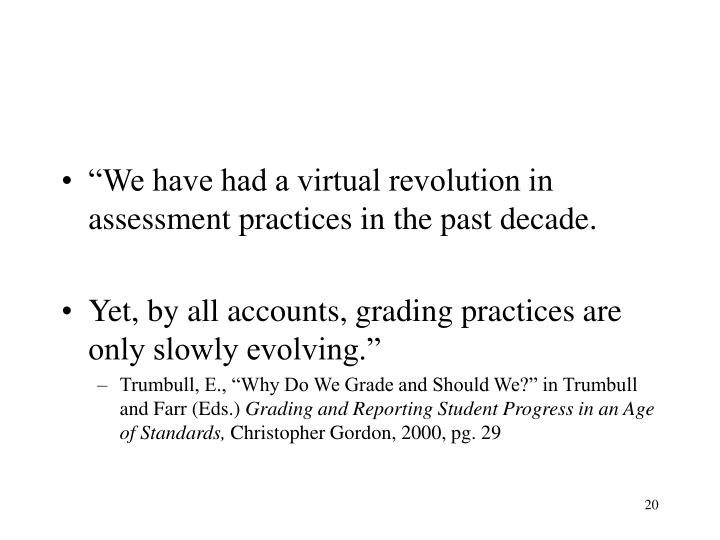"""We have had a virtual revolution in assessment practices in the past decade."