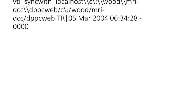 vti_syncwith_localhost\\c\:\\wood\\mri-dcc\\dppcweb/c\:/wood/mri-dcc/dppcweb:TR|05 Mar 2004 06:34:28 -0000