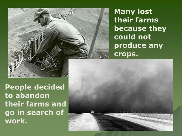 Many lost their farms because they could not produce any crops.