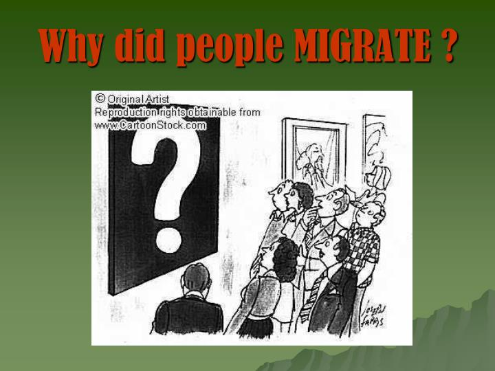Why did people MIGRATE ?