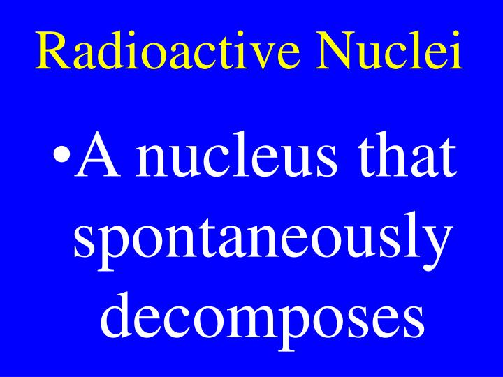 Radioactive Nuclei