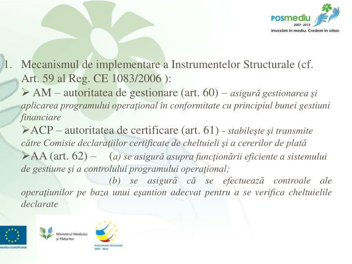 Mecanismul de implementare a Instrumentelor Structurale (cf.  Art. 59 al Reg. CE 1083/2006 ):