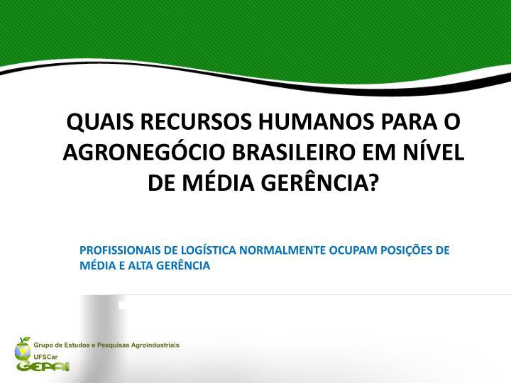 QUAIS RECURSOS HUMANOS PARA O AGRONEGÓCIO BRASILEIRO EM NÍVEL DE MÉDIA GERÊNCIA?