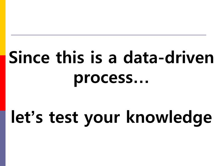 Since this is a data-driven process