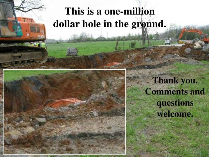 This is a one-million dollar hole in the ground.