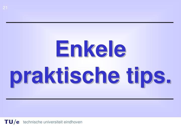 Enkele praktische tips.