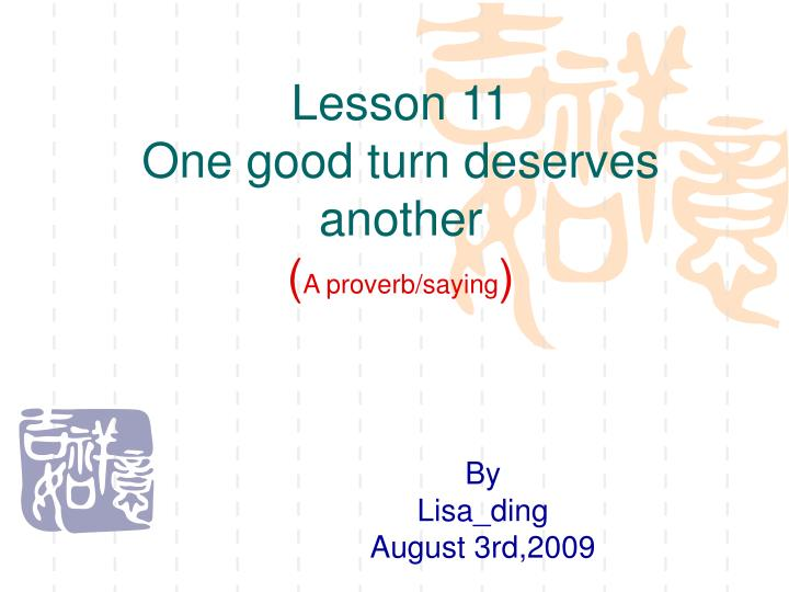 Lesson 11 one good turn deserves another a proverb saying