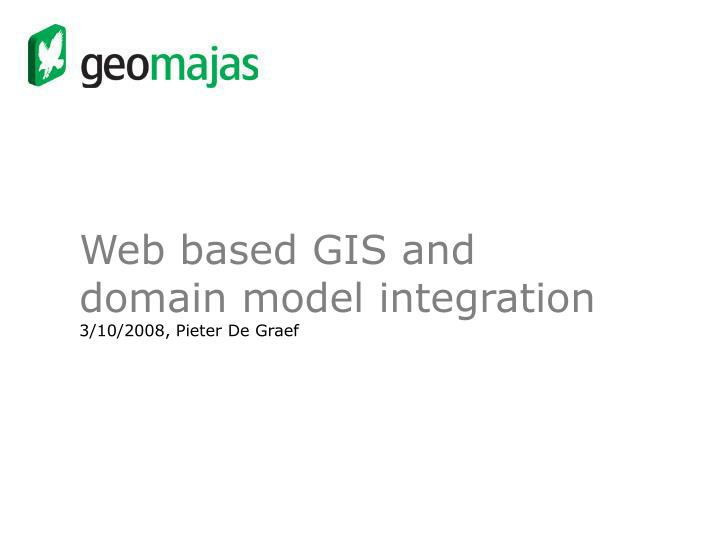 Web based gis and domain model integration 3 10 2008 pieter de graef
