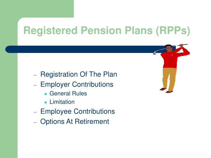 Registered Pension Plans (RPPs)