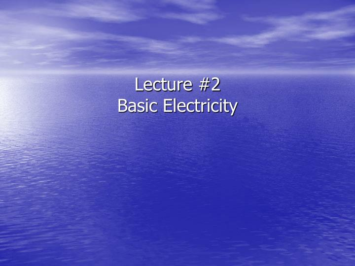 lecture 2 basic electricity