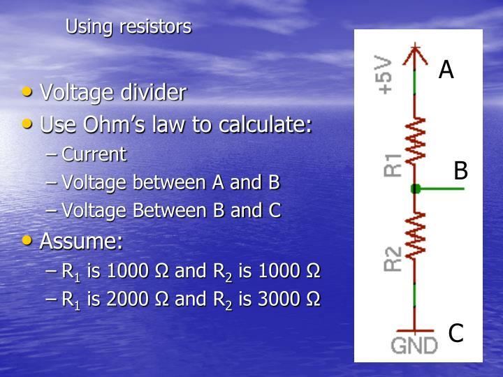 Using resistors