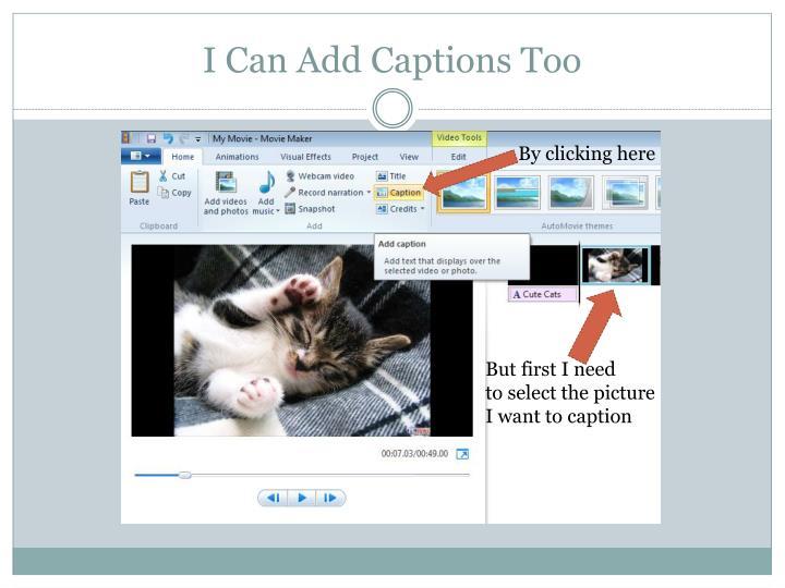 I Can Add Captions Too