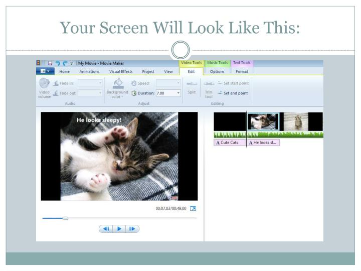 Your Screen Will Look Like This: