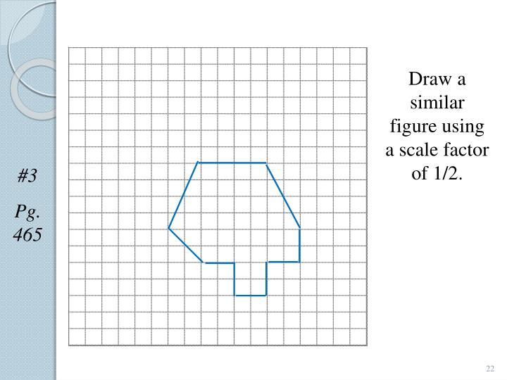 Draw a similar figure using a scale factor of 1/2.