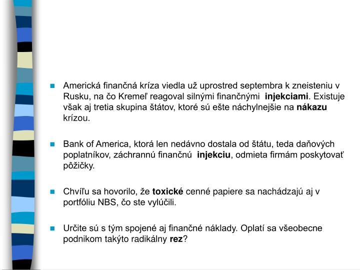 Americká finančná kríza viedla už uprostred septembra k zneisteniu v Rusku, na čo Kremeľ reagoval silnými finančnými