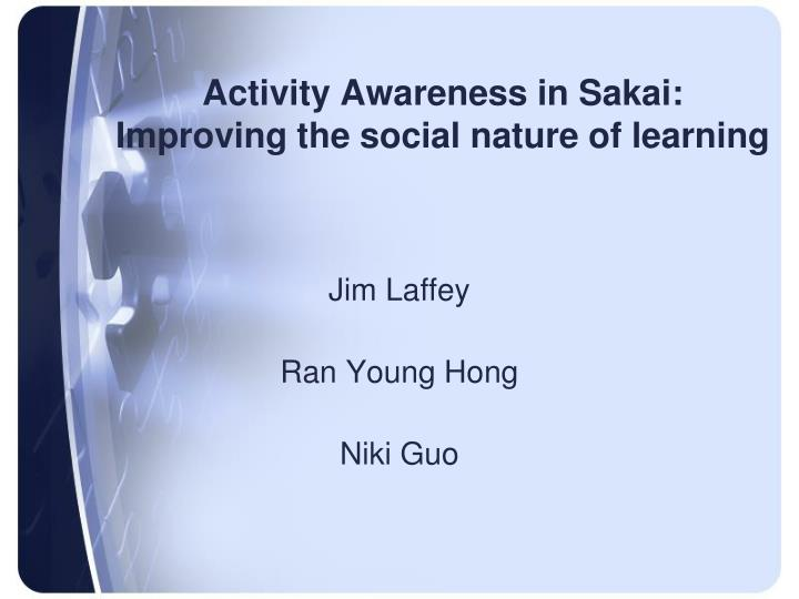 Activity awareness in sakai improving the social nature of learning
