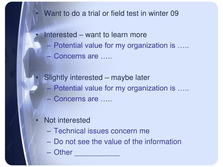 Want to do a trial or field test in winter 09
