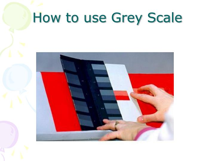 How to use Grey Scale